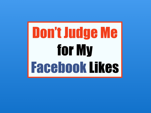 Don't judge me for my Facebook likes